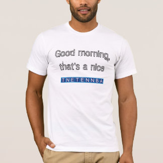 Good morning, that's a nice tnetennba T-Shirt