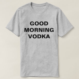 GOOD MORNING VODKA T SHIRT