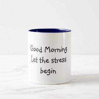 Good MorningLet the stress begin Mug