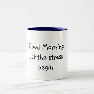 Good MorningLet the stress begin Two-Tone Mug