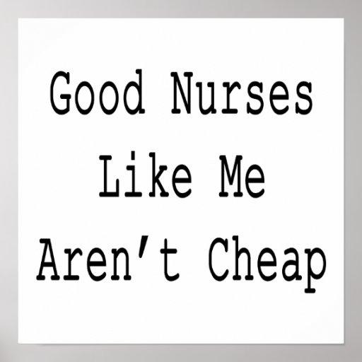Good Nurses Like Me Aren't Cheap Print
