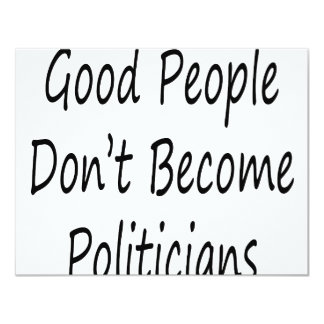 Good People Don't Become Politicians 4.25x5.5 Paper Invitation Card