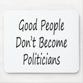 Good People Don't Become Politicians Mouse Pad