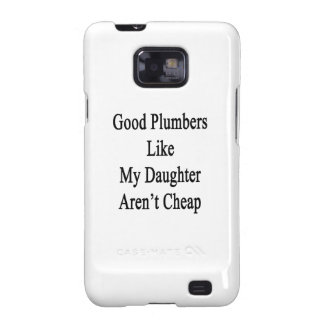 Good Plumbers Like My Daughter Aren't Cheap Galaxy S2 Cover