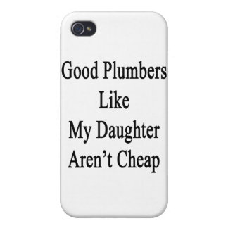 Good Plumbers Like My Daughter Aren't Cheap iPhone 4/4S Covers