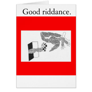Good riddance. greeting card