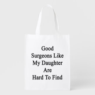 Good Surgeons Like My Daughter Are Hard To Find