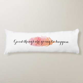 Good Things Are Going To Happen Motivational Body Cushion