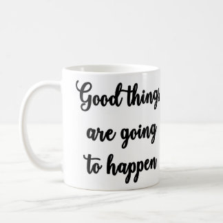 Good things are going to happen Mug