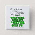 Good things come to those who... 15 cm square badge