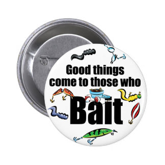Good things come to those who Bait Pinback Buttons
