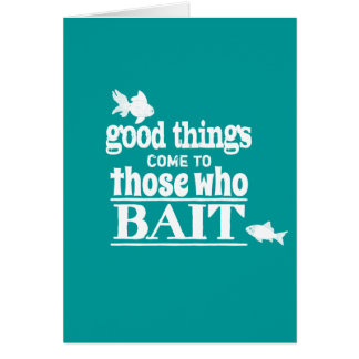 Good Things Come To Those Who Bait Greeting Card