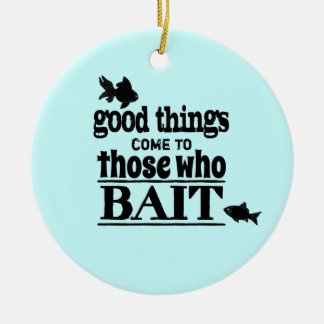 Good Things Come To Those Who Bait Christmas Ornament