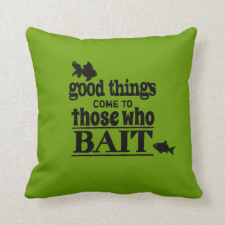 Good Things Come To Those Who Bait Cushion