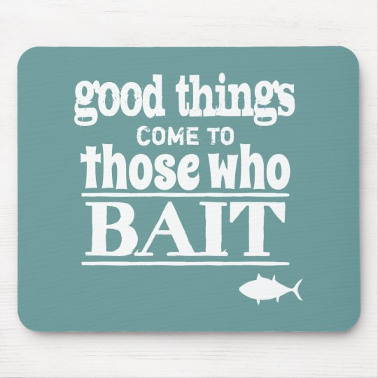 Good Things Come To Those Who Bait (fishing) Mouse Mat