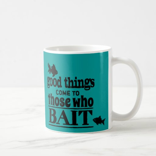 Good Things Come To Those Who Bait Mugs