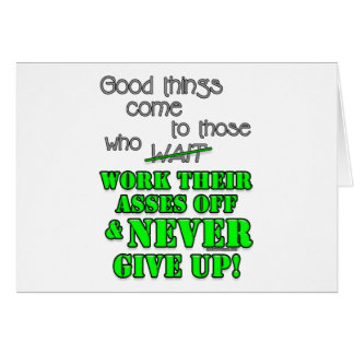 Good things come to those who... greeting card