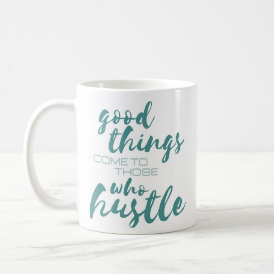 """Good Things Come to Those Who Hustle"" Funny"
