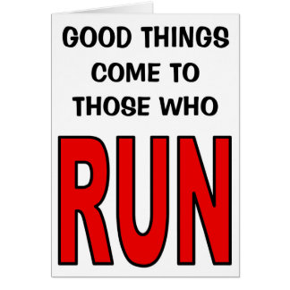 Good things come to those who run! greeting card