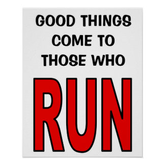 Good things come to those who run! poster