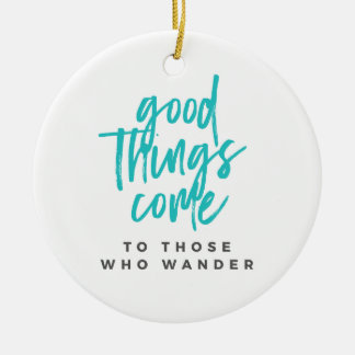 Good Things Come to Those Who Wander Ornament