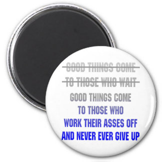 Good Things Come To Those Who Work Their Asses Off 6 Cm Round Magnet