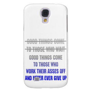 Good Things Come To Those Who Work Their Asses Off Galaxy S4 Case