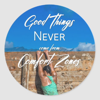 Good Things Never Come From Comfort Zones Classic Round Sticker