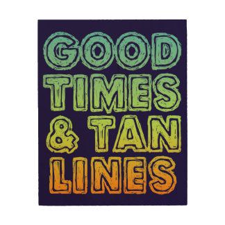 Good Times & Tan Lines Wood Prints