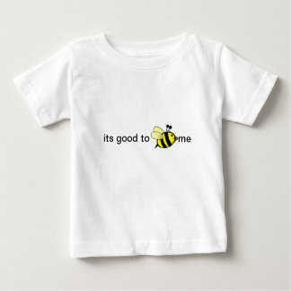 good to bee mee baby T-Shirt