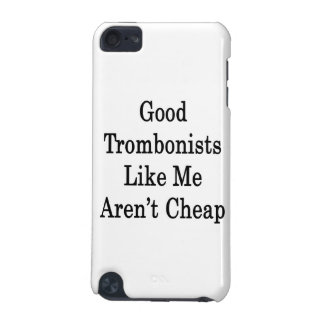 Good Trombonists Like Me Aren't Cheap iPod Touch 5G Cover