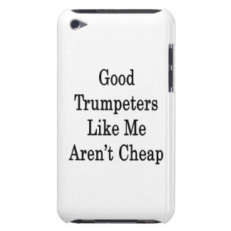 Good Trumpeters Like Me Aren't Cheap iPod Touch Case-Mate Case