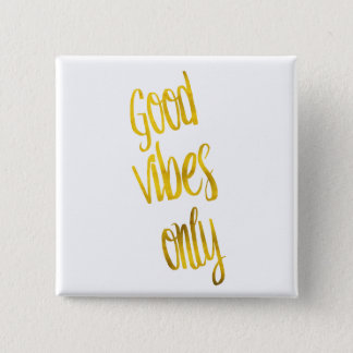 Good Vibes Only Quote Gold Faux Foil Vibe Quotes 15 Cm Square Badge