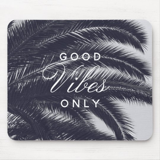 Good Vibes Only Tropical Elegance Mouse Mat