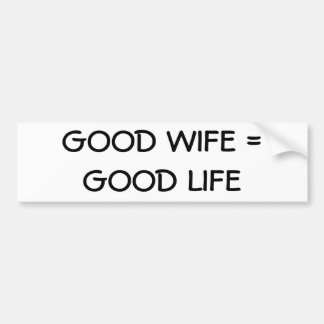 Good Wife =Good Life Bumper Sticker