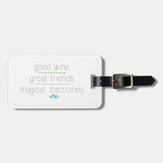 good wine great friends, magical memories luggage tag