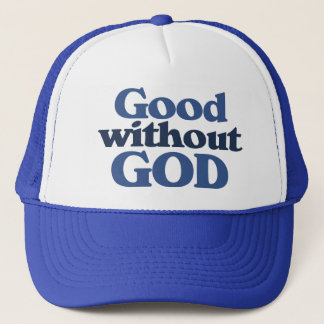 Good without God Trucker Hat