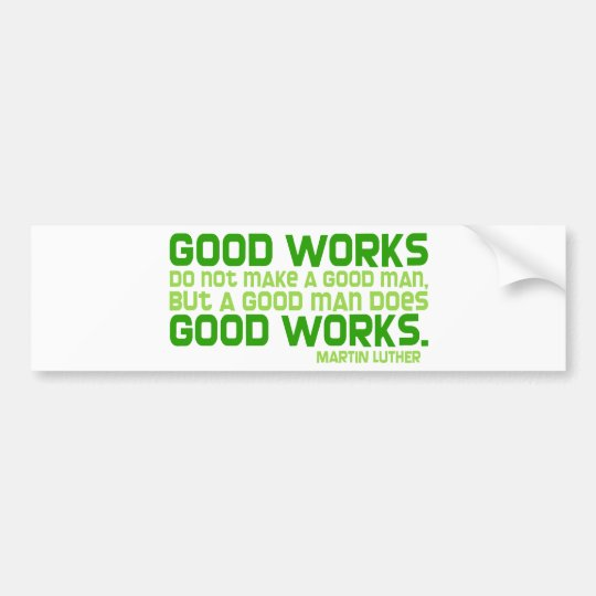 Good Works Do Not Make a Good Man Bumper Sticker