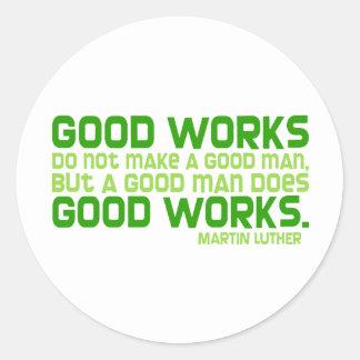 Good Works Do Not Make a Good Man Round Sticker