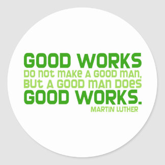 Good Works Do Not Make a Good Man Sticker