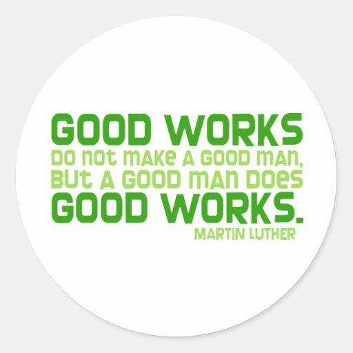 Good Works Do Not Make a Good Man Sticker