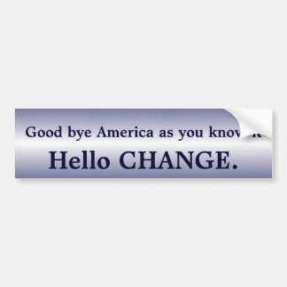 Goodbye America Hello Change bumper sticker I