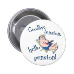 GOODBYE TENSION, HELLO PENSION! RETIREMENT GIFT PIN
