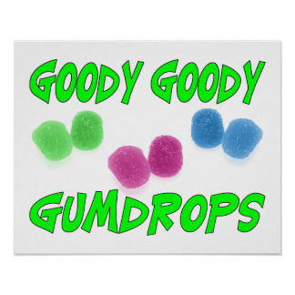 Goody Goody Gumdrops Posters