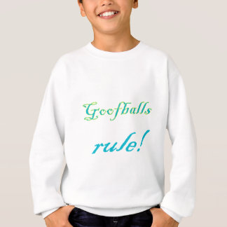 goofballs rule! sweatshirt