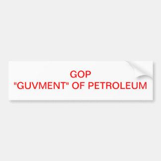 """GOP  """"GUVMENT"""" OF PETROLEUM BUMPER STICKER"""