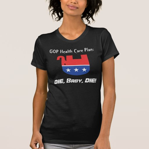 GOP Health Care Plan T Shirts
