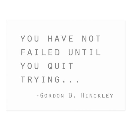 gordon b hinckley have not failed inspirational postcard