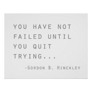 Gordon B Hinckley you have not failed quote LDS Poster