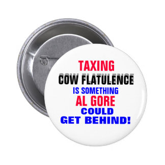 GORE GETTING BEHIND TAXING COW FLATULENCE! 6 CM ROUND BADGE